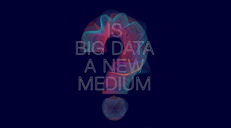 Event: Is Big Data a New Medium?